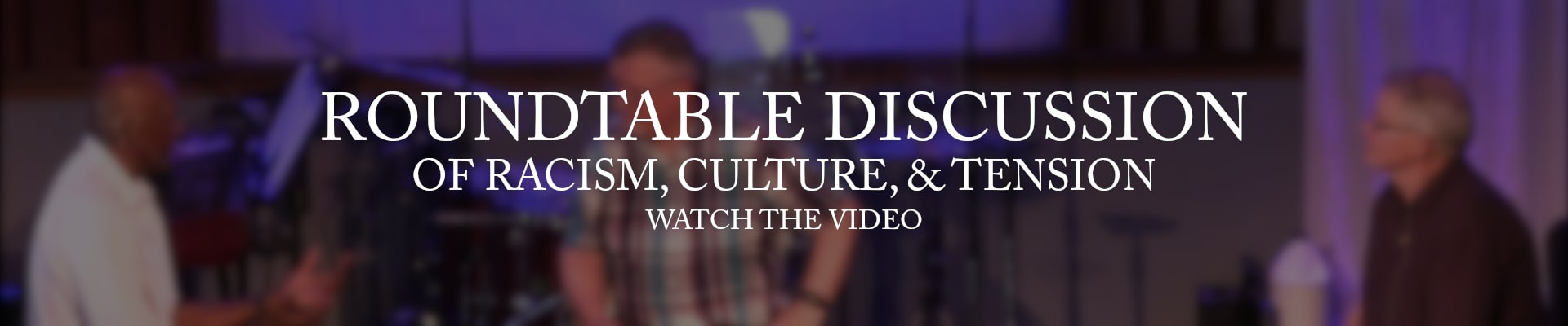 Roundtable Discussion of Racism, Culture, and Tension - Watch the Video